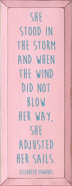 Famous Quotes Sign...She Stood In The Storm And When The Wind Did Not Blow Her Way