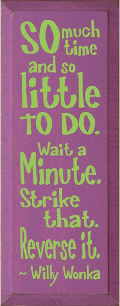 Famous Quotes Sign...So Much Time And So Little To Do. Wait A Minute. Strike That. Reverse It
