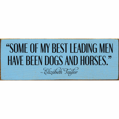 Famous Quotes Sign...Some Of My Best Leading Men Have Been Dogs And Horses