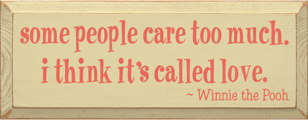 Famous Quotes Sign...Some People Care Too Much. I Think It's Called Love. - Winnie The Pooh