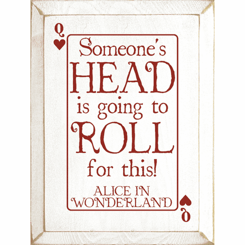 Famous Quotes Sign...Someone's HEAD Is Going To ROLL For This! ~ Alice In Wonderland