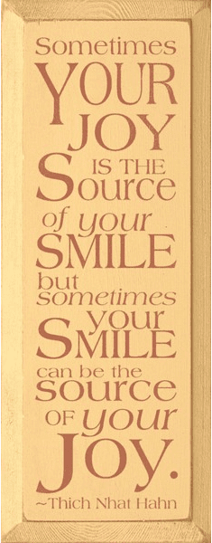 Famous Quotes Sign...Sometimes Your Joy Is The Source Of Your Smile