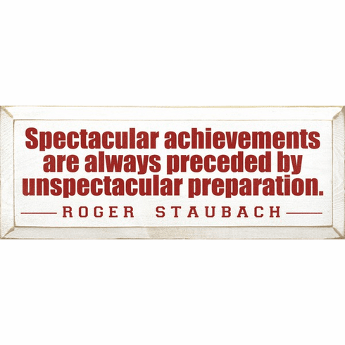 Famous Quotes Sign...Spectacular Achievements Are Always Preceded By