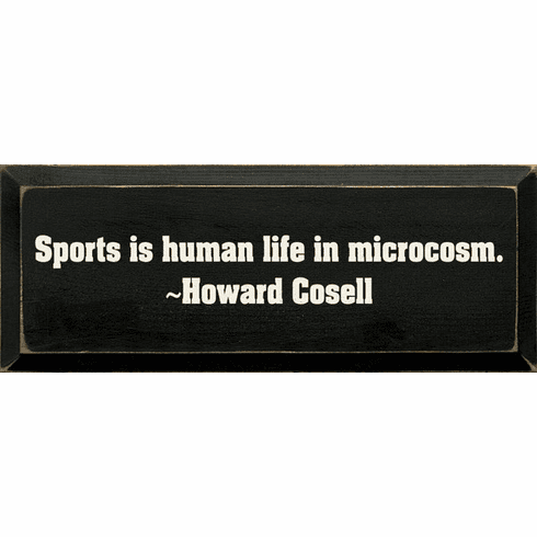 Famous Quotes Sign...Sports Is Human Life In Microcosm. ~ Howard Cosell