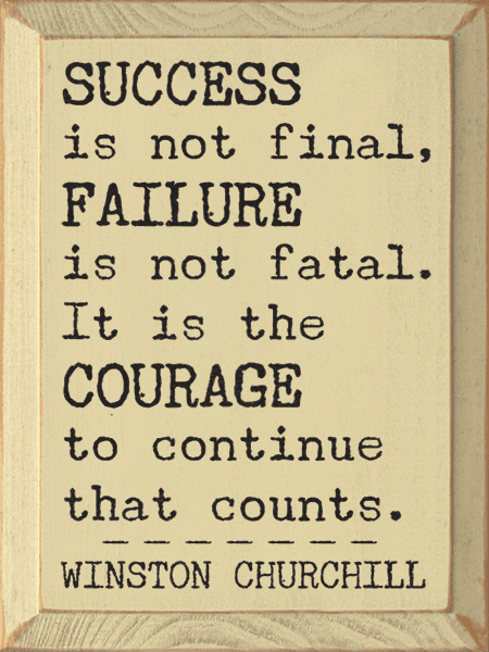 Famous Quotes Sign...Success Is Not Final, Failure Is Not Fatal. It Is