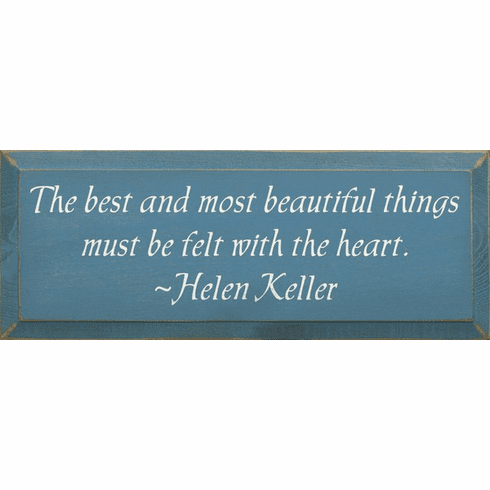 Famous Quotes Sign...The Best And Most Beautiful Things Must Be Felt With The Heart
