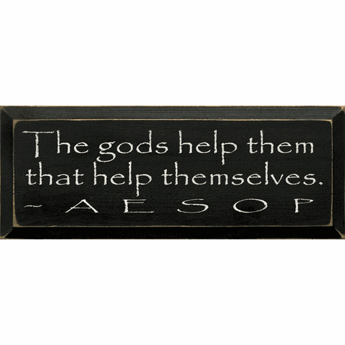 Famous Quotes Sign...The Gods Help Them That Help Themselves. ~ Aesop