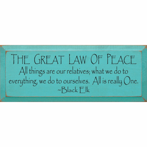 Famous Quotes Sign...The Great Law Of Peace - All Things Are Our Relatives... - Black Elk