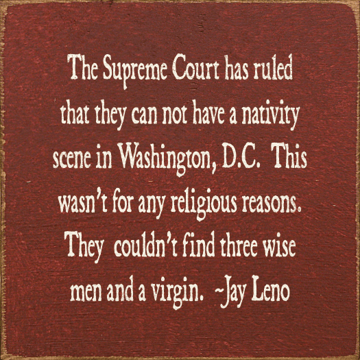 Famous Quotes Sign...The Supreme Court Has Ruled That They Can Not Have A Nativity