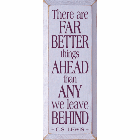 Famous Quotes Sign...There Are Far Better Things Ahead Than Any We Leave Behind. - C.S. Lewis