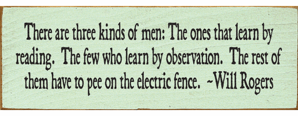 Famous Quotes Sign...There Are Three Kinds Of Men: The Ones That Learn By Reading