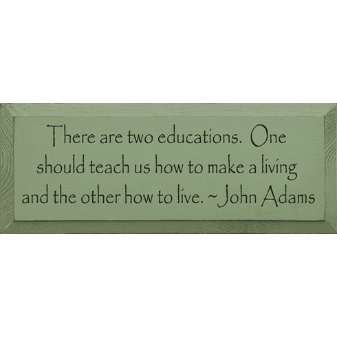 Famous Quotes Sign...There Are Two Educations. One Should Teach Us How... - John Adams