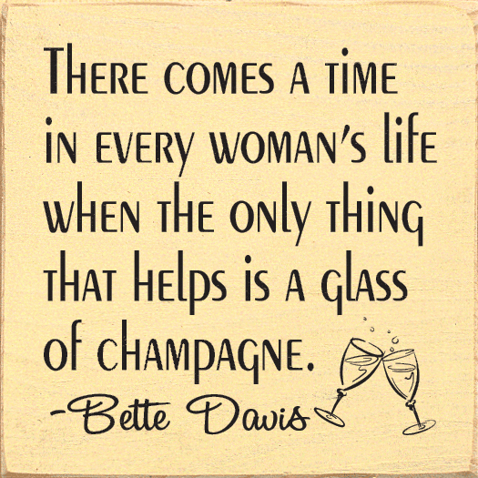 Famous Quotes Sign...There Comes A Time In Every Woman's Life When... - Bette Davis Quote