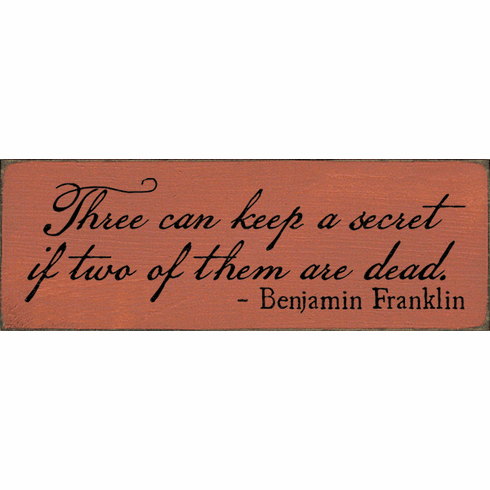 Famous Quotes Sign...Three Can Keep A Secret If Two Of Them Are Dead