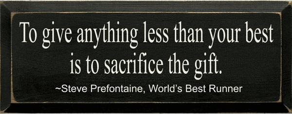 Famous Quotes Sign...To Give Anything Less Than Your Best Is To Sacrifice The Gift