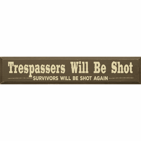 Famous Quotes Sign...Trespassers Will Be Shot. Survivors Will Be Shot Again