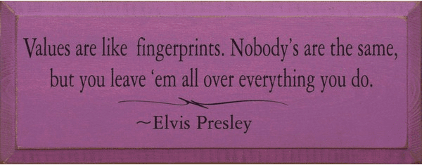 Famous Quotes Sign...Values Are Like Fingerprints, Nobody's Are The Same... - Elvis Presley