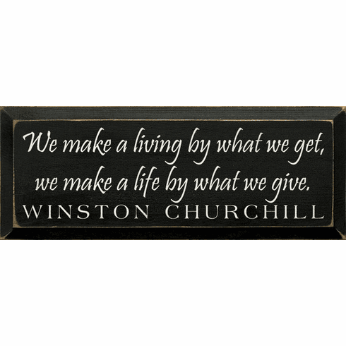 Famous Quotes Sign...We Make A Living By What We Get, We Make A Life By What We Give