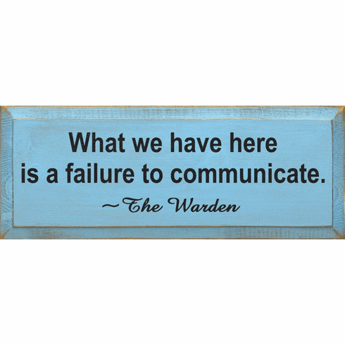Famous Quotes Sign...What We Have Here Is A Failure To Communicate ~ The Warden