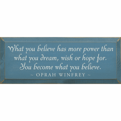 Famous Quotes Sign...What You Believe Has More Power Than What You Dream - Oprah Quote