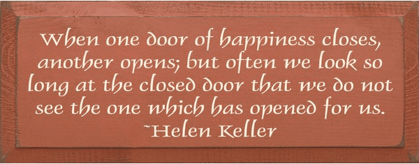 Famous Quotes Sign...When One Door Of Happiness Closes, Another Opens... - Helen Keller