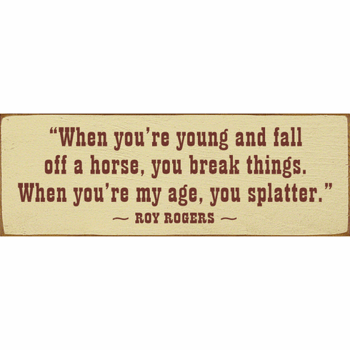 Famous Quotes Sign...When You're Young And Fall Off A Horse, You Break Things