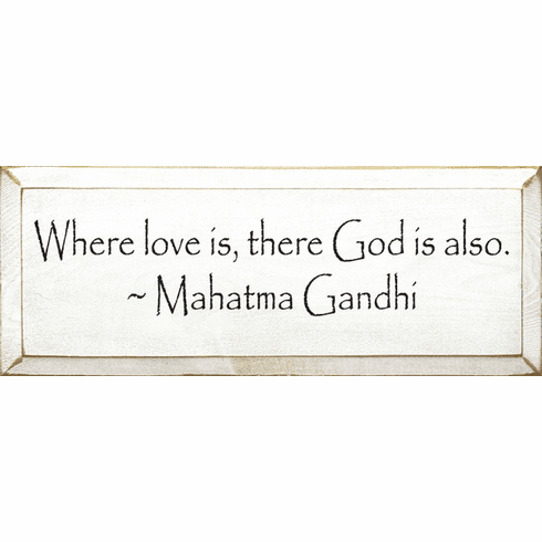 Famous Quotes Sign...Where Love Is, There God Is Also ~ Mahatma Gandhi