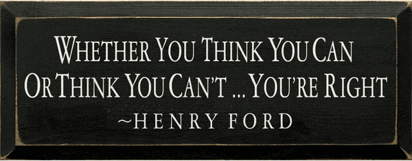 Famous Quotes Sign...Whether You Think You Can Or Think You Can't You're Right. ~ Henry Ford