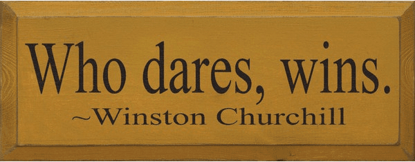 Famous Quotes Sign...Who Dares, Wins. - Winston Churchill