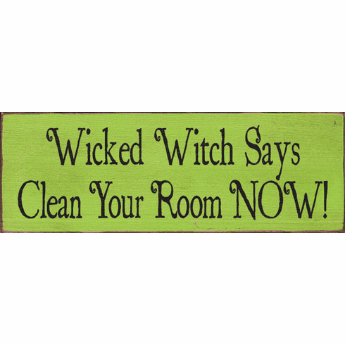 Famous Quotes Sign...Wicked Witch Says Clean Your Room NOW
