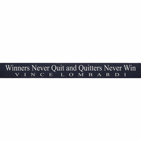 Famous Quotes Sign...Winners Never Quit And Quitters Never Win ~ Vince Lombardi