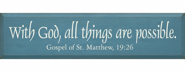 Famous Quotes Sign...With God, All Things Are Possible ~ Gospel Of St. Matthew, 19:26