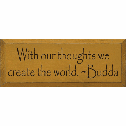 Famous Quotes Sign...With Our Thoughts We Create The World ~ Buddha