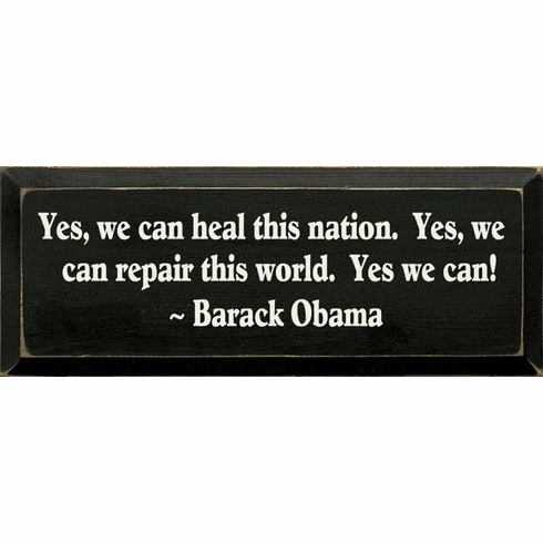 Famous Quotes Sign...Yes, We Can Heal This Nation. Yes, We Can Repair This World