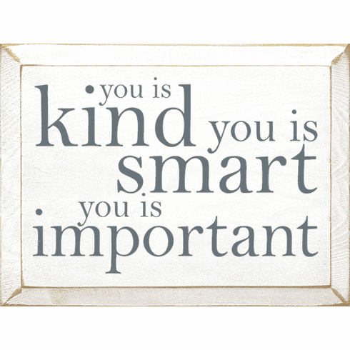 Famous Quotes Sign...You Is Kind, You Is Smart, You Is Important