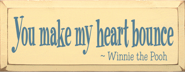 Famous Quotes Sign...You Make My Heart Bounce. - Winnie The Pooh