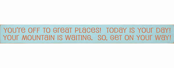 Famous Quotes Sign...You're Off To Great Places! Today Is Your Day! Your Mountain Is Waiting