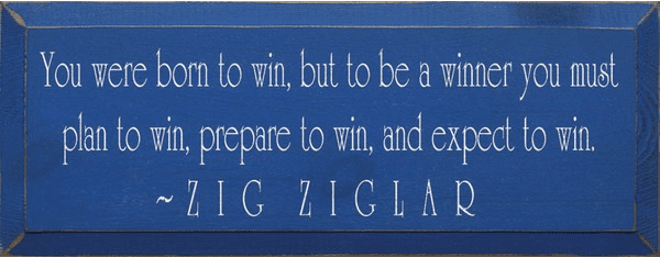 Famous Quotes Sign...You Were Born To Win, But To Be A Winner You Must Plan To Win