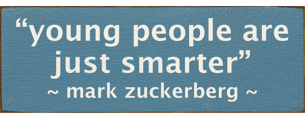 Famous Quotes Sign...Young People Are Just Smarter - Mark Zuckerberg