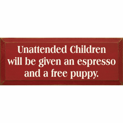 Father's Day Sign...Unattended Children Will Be Given An Espresso And A Free Puppy