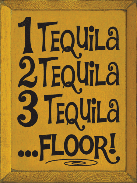 Food & Drink Sign...1 Tequila, 2 Tequila, 3 Tequila ...Floor