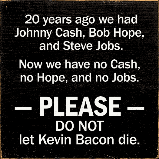 Food & Drink Sign...20 Years Ago We Had Johnny Cash, Bob Hope, And Steve Jobs. Now
