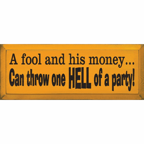 Food & Drink Sign...A Fool And His Money Can Throw One Hell Of A Party