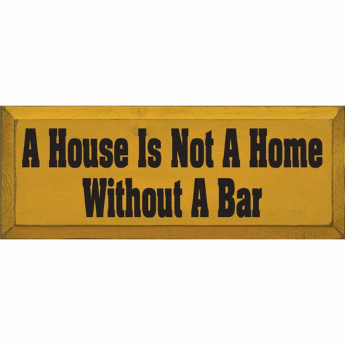 Food & Drink Sign...A House Is Not A Home Without A Bar