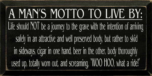 Food & Drink Sign...A Man's Motto To Live By - Life Should Not Be A Journey To The Grave