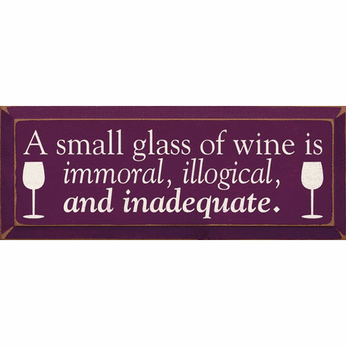 Food & Drink Sign...A Small Glass Of Wine Is Immoral, Illogical, And Inadequate