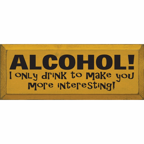 Food & Drink Sign...Alcohol! I Only Drink To Make You More Interesting