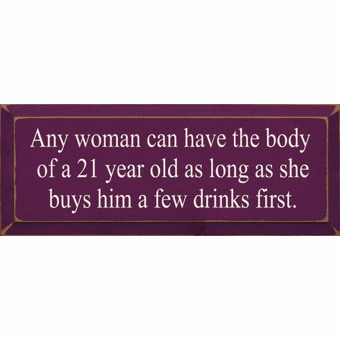 Food & Drink Sign...Any Woman Can Have The Body Of A 21 Year Old