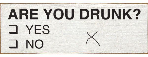 Food & Drink Sign...Are You Drunk? Check Yes/No