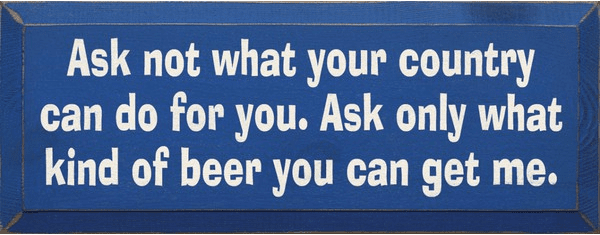 Food & Drink Sign...Ask Not What Your Country Can Do For You